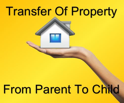 Transfer of Property from Parent to Child